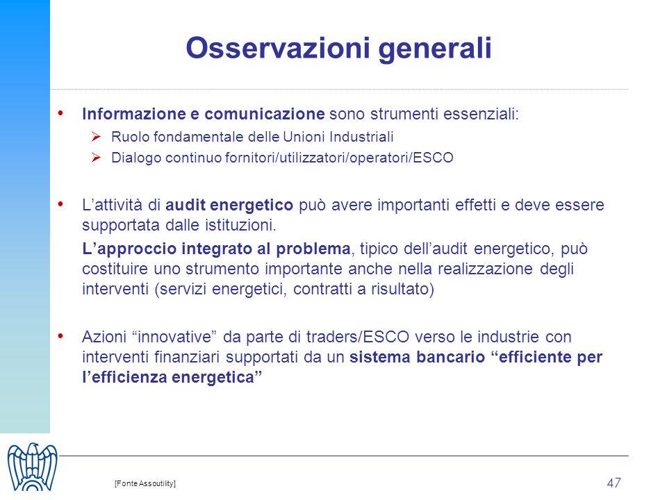 47 Osservazioni generali Informazione e comunicazione sono strumenti essenziali: Ruolo fondamentale delle Unioni Industriali Dialogo continuo fornitori/utilizzatori/operatori/ESCO Lattività di audit energetico può avere importanti effetti e deve essere supportata dalle istituzioni.