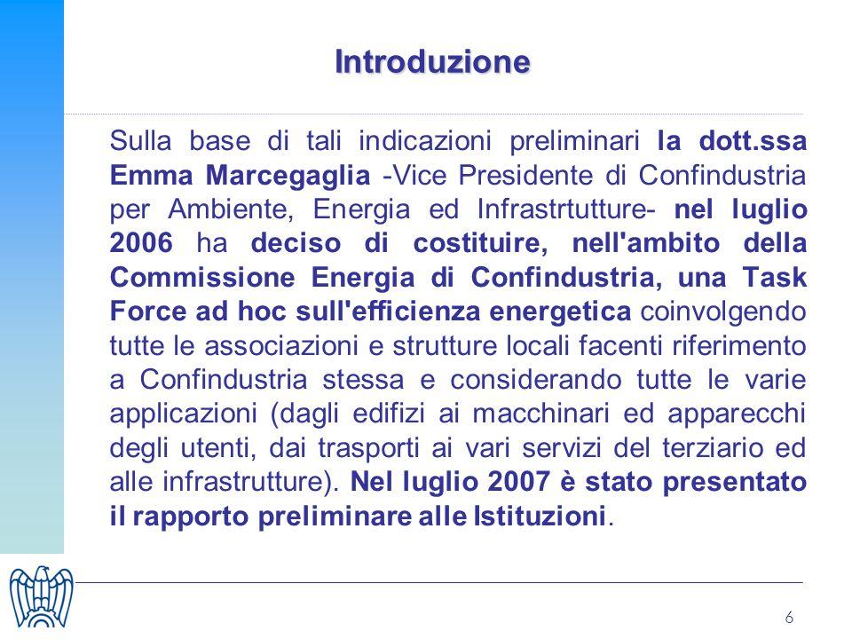 6 Introduzione Sulla base di tali indicazioni preliminari la dott.ssa Emma Marcegaglia -Vice Presidente di Confindustria per Ambiente, Energia ed Infr