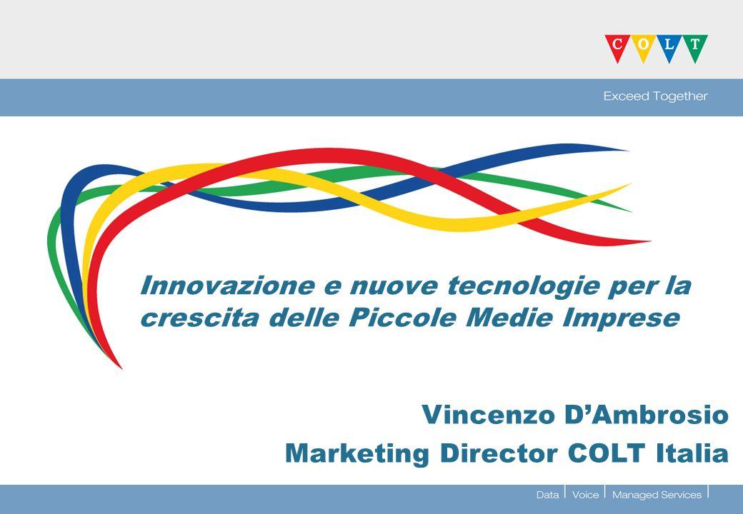 Innovazione e nuove tecnologie per la crescita delle Piccole Medie Imprese Vincenzo DAmbrosio Marketing Director COLT Italia
