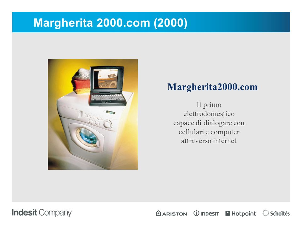 Margherita 2000.com (2000) Margherita2000.com Il primo elettrodomestico capace di dialogare con cellulari e computer attraverso internet
