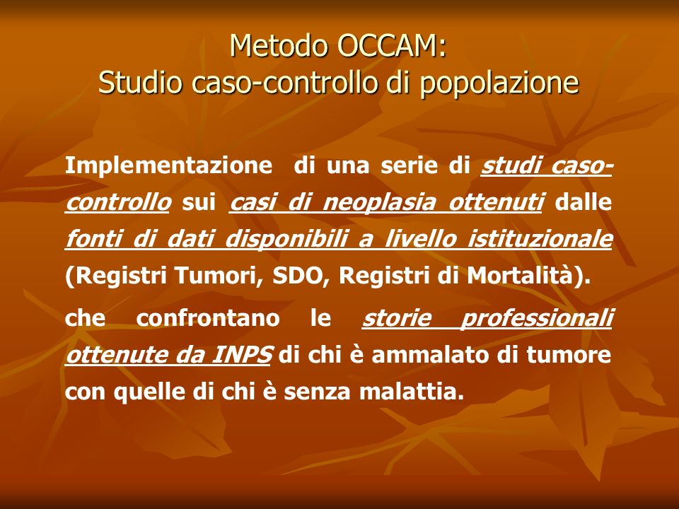 Metodo OCCAM: Studio caso-controllo di popolazione Implementazione di una serie di studi caso- controllo sui casi di neoplasia ottenuti dalle fonti di