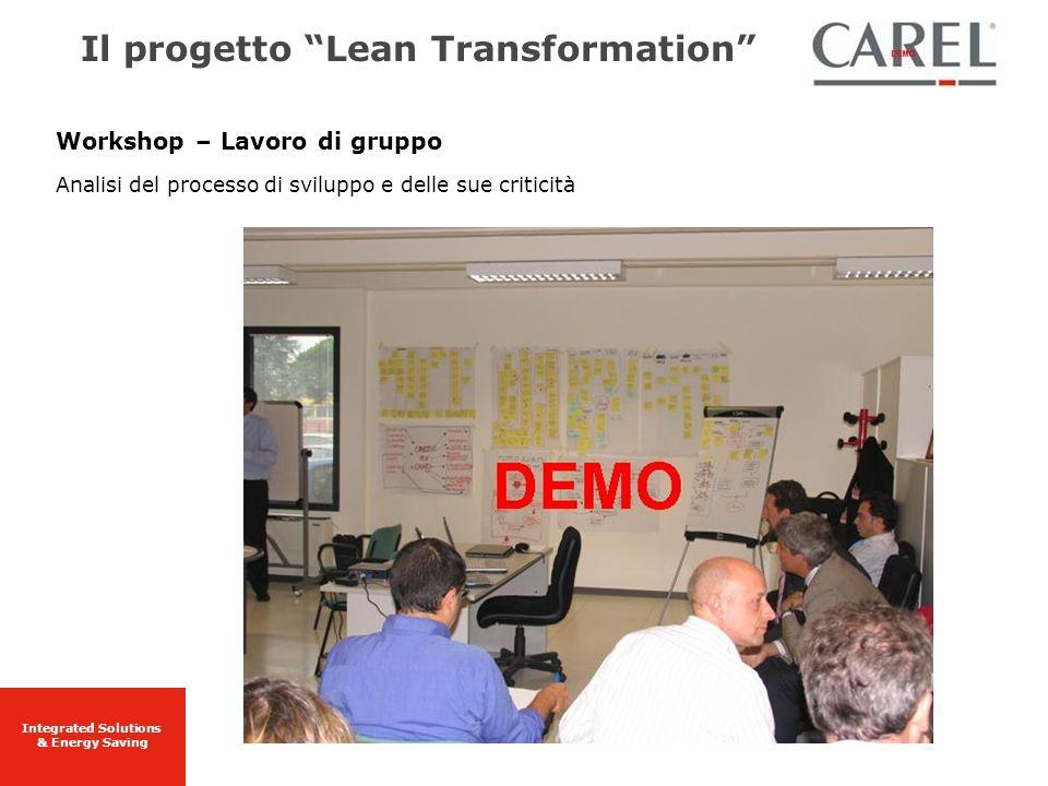 Integrated Solutions & Energy Saving Workshop – Lavoro di gruppo Analisi del processo di sviluppo e delle sue criticità Il progetto Lean Transformatio
