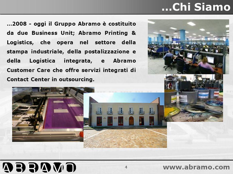 4 www.abramo.com …2008 - oggi il Gruppo Abramo è costituito da due Business Unit; Abramo Printing & Logistics, che opera nel settore della stampa indu