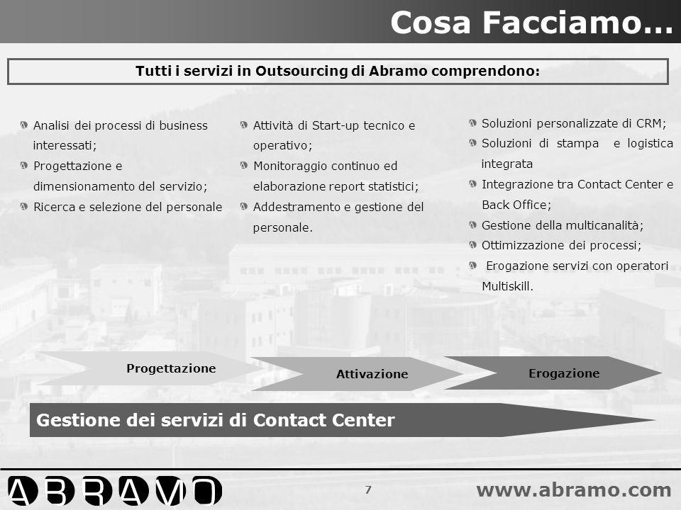 7 www.abramo.com Soluzioni personalizzate di CRM; Soluzioni di stampa e logistica integrata Integrazione tra Contact Center e Back Office; Gestione de