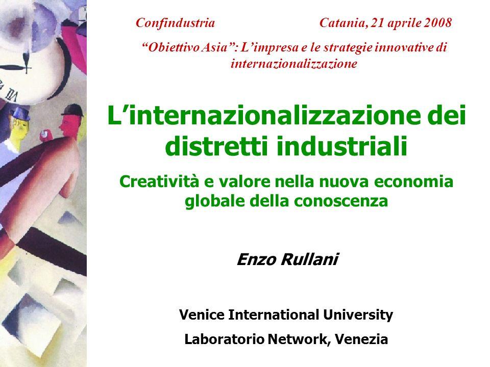 Linternazionalizzazione dei distretti industriali Creatività e valore nella nuova economia globale della conoscenza Enzo Rullani Venice International