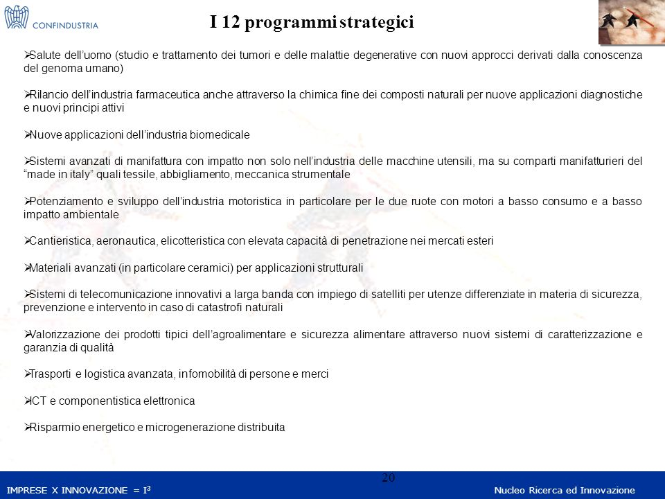 IMPRESE X INNOVAZIONE = I 3 Nucleo Ricerca ed Innovazione 20 Salute delluomo (studio e trattamento dei tumori e delle malattie degenerative con nuovi