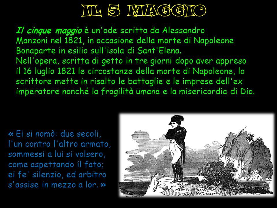 Il cinque maggio è un'ode scritta da Alessandro Manzoni nel 1821, in occasione della morte di Napoleone Bonaparte in esilio sull'isola di Sant'Elena.
