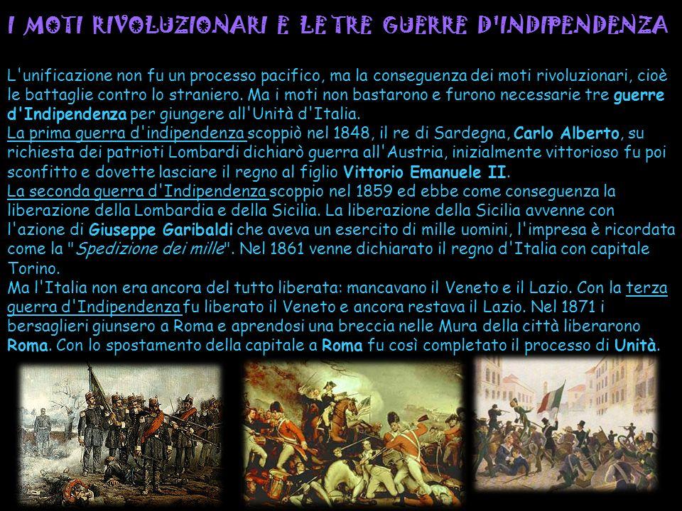I MOTI RIVOLUZIONARI E LE TRE GUERRE D'INDIPENDENZA L'unificazione non fu un processo pacifico, ma la conseguenza dei moti rivoluzionari, cioè le batt