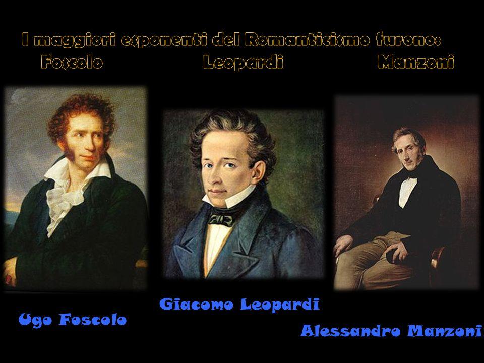 Ugo Foscolo Giacomo Leopardi Alessandro Manzoni