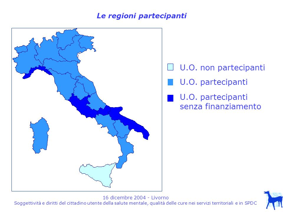 16 dicembre 2004 - Livorno Soggettività e diritti del cittadino utente della salute mentale, qualità delle cure nei servizi territoriali e in SPDC Popolazione RegioniAbitanti Piemonte, Valle d Aosta, Lombardia, P.A.