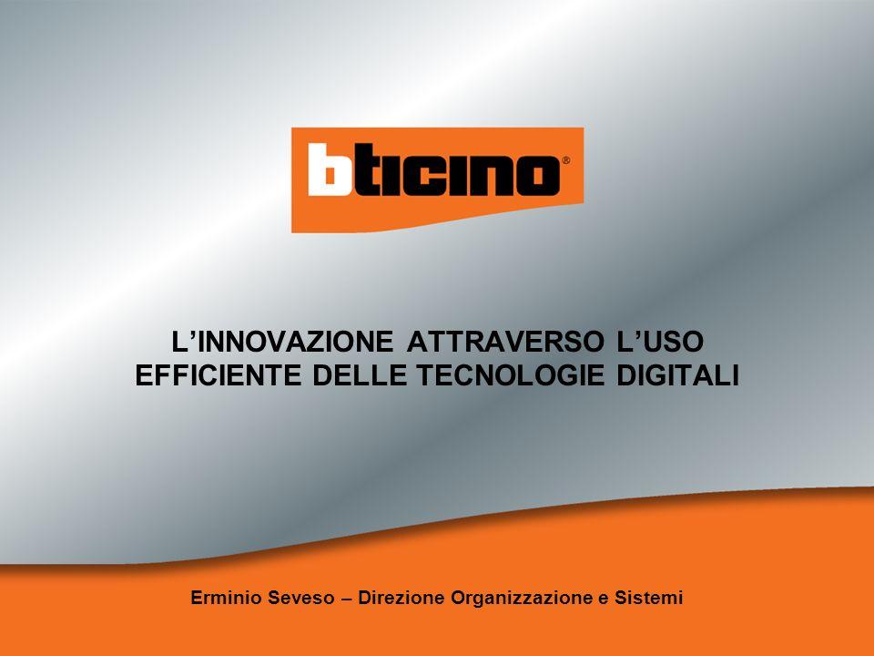 LINNOVAZIONE ATTRAVERSO LUSO EFFICIENTE DELLE TECNOLOGIE DIGITALI Erminio Seveso – Direzione Organizzazione e Sistemi
