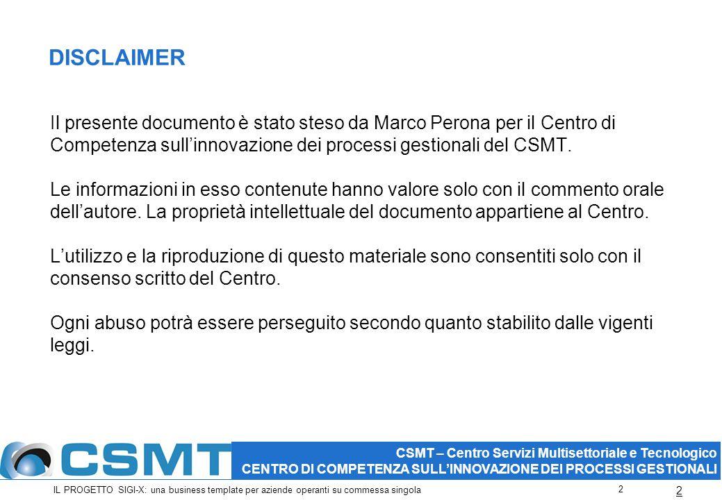 2 CSMT – Centro Servizi Multisettoriale e Tecnologico CENTRO DI COMPETENZA SULLINNOVAZIONE DEI PROCESSI GESTIONALI DISCLAIMER Il presente documento è