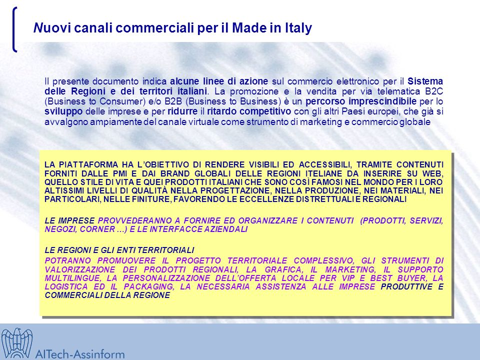 Nuovi canali commerciali per il Made in Italy Il presente documento indica alcune linee di azione sul commercio elettronico per il Sistema delle Regioni e dei territori italiani.