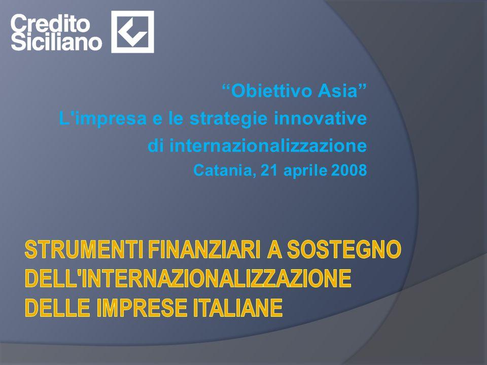 Obiettivo Asia L impresa e le strategie innovative di internazionalizzazione Catania, 21 aprile 2008