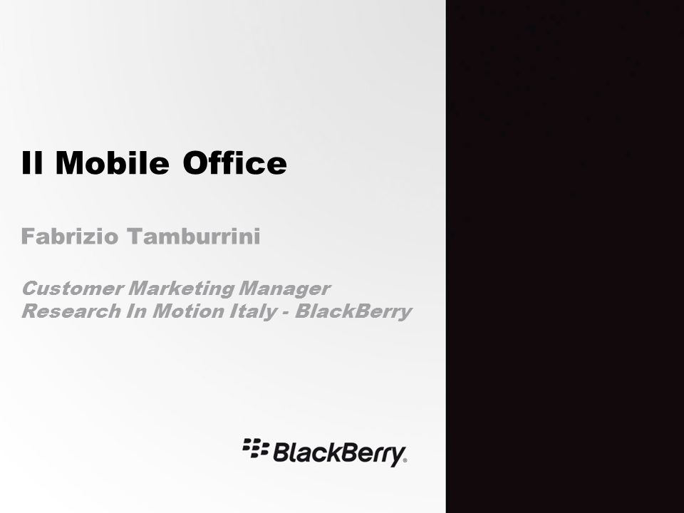 Il Mobile Office Fabrizio Tamburrini Customer Marketing Manager Research In Motion Italy - BlackBerry
