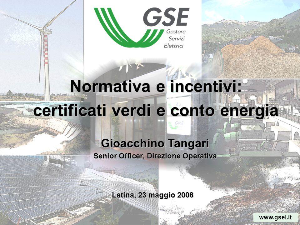 www.gsel.it Normativa e incentivi: certificati verdi e conto energia Latina, 23 maggio 2008 Gioacchino Tangari Senior Officer, Direzione Operativa