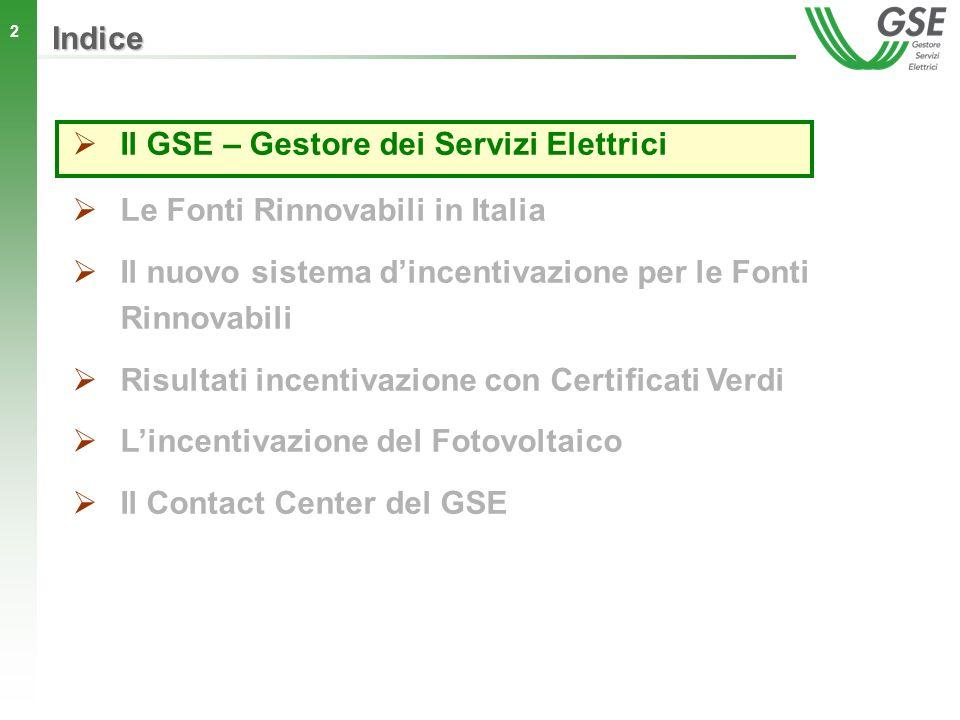 2 Indice Il GSE – Gestore dei Servizi Elettrici Le Fonti Rinnovabili in Italia Il nuovo sistema dincentivazione per le Fonti Rinnovabili Risultati inc