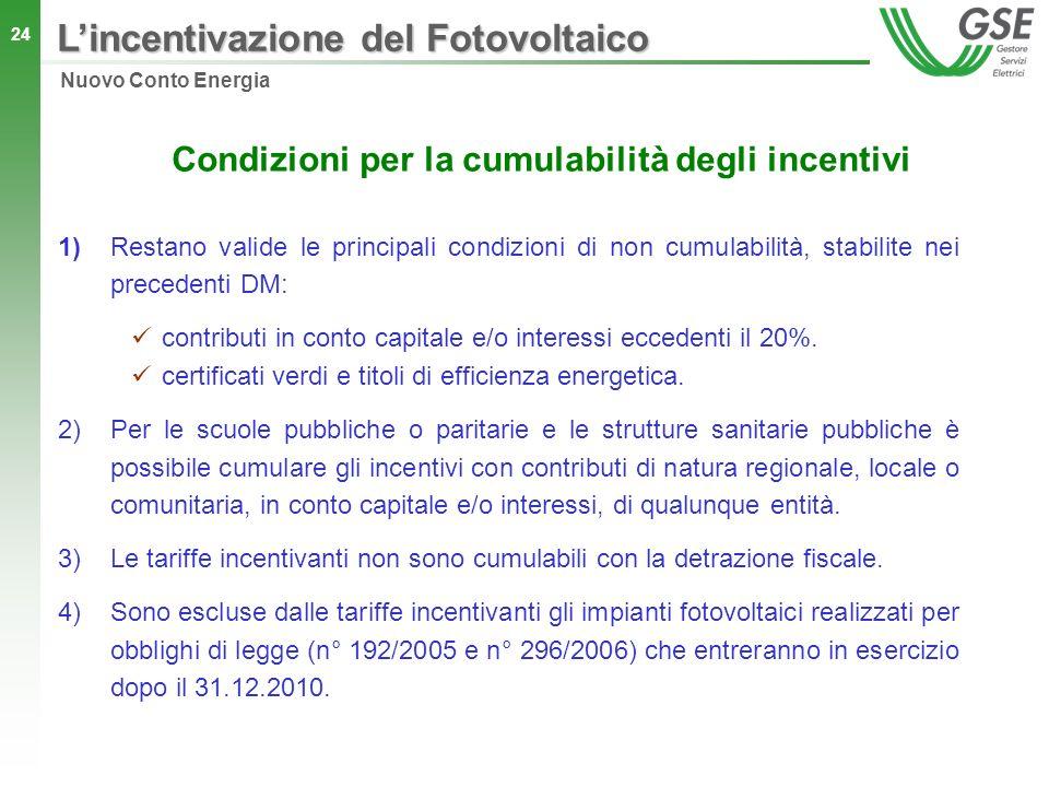 24 Condizioni per la cumulabilità degli incentivi 1)Restano valide le principali condizioni di non cumulabilità, stabilite nei precedenti DM: contribu