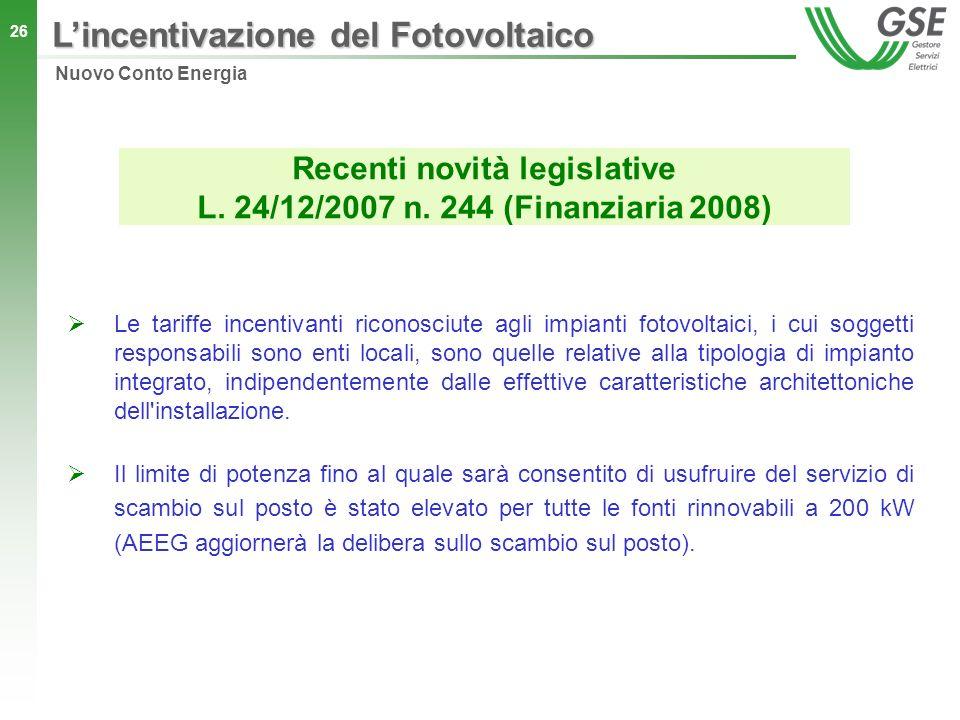 26 Recenti novità legislative L. 24/12/2007 n. 244 (Finanziaria 2008) Le tariffe incentivanti riconosciute agli impianti fotovoltaici, i cui soggetti