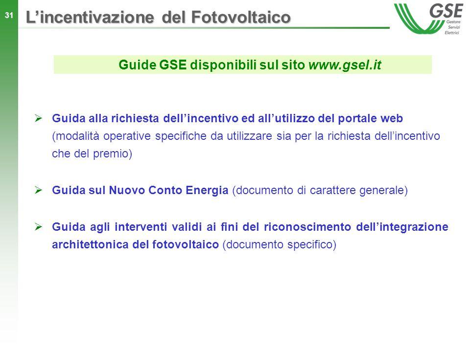 31 Guide GSE disponibili sul sito www.gsel.it Guida alla richiesta dellincentivo ed allutilizzo del portale web (modalità operative specifiche da util