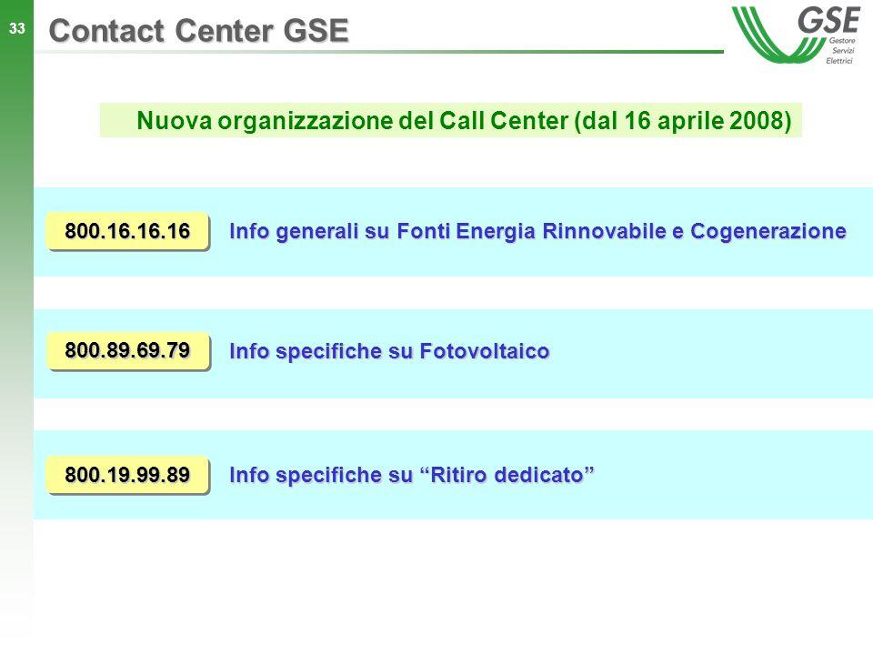33 Contact Center GSE Nuova organizzazione del Call Center (dal 16 aprile 2008) Info generali su Fonti Energia Rinnovabile e Cogenerazione 800.16.16.1