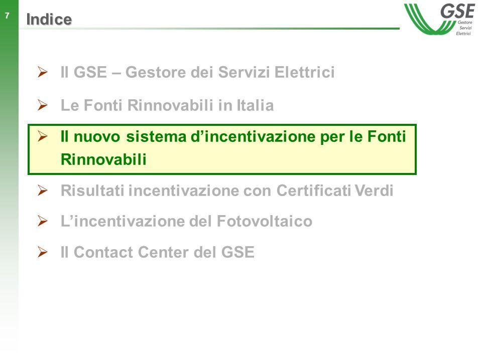 7 Indice Il GSE – Gestore dei Servizi Elettrici Le Fonti Rinnovabili in Italia Il nuovo sistema dincentivazione per le Fonti Rinnovabili Risultati inc