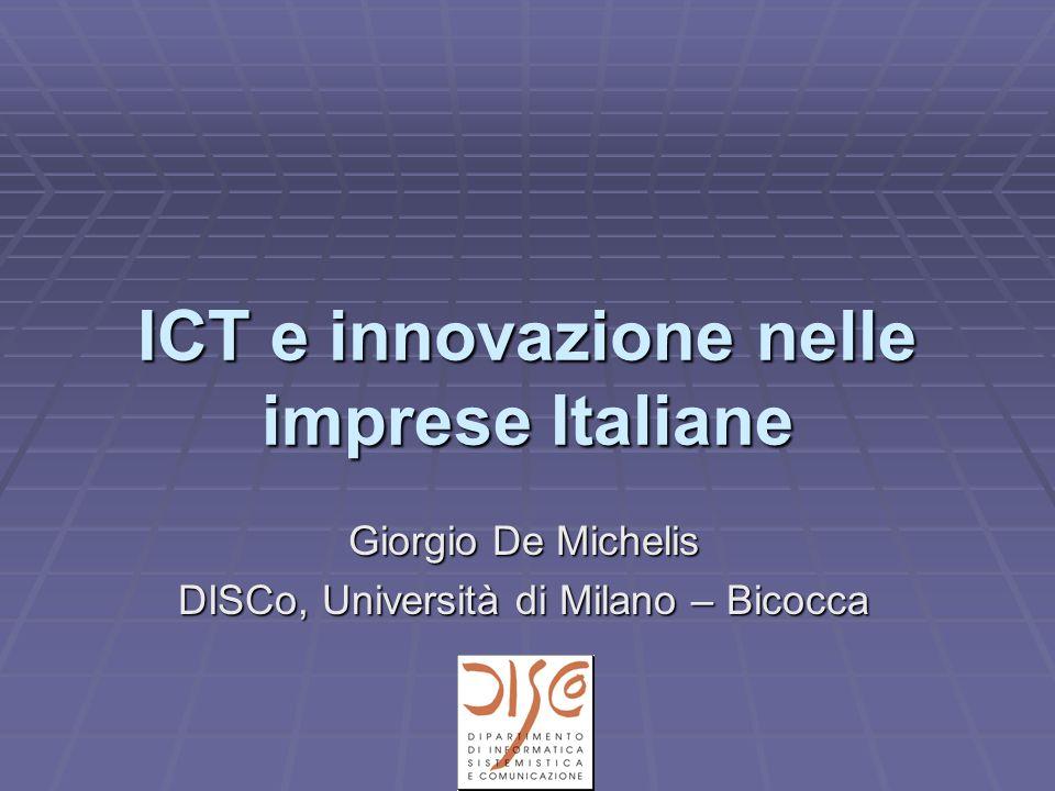 ICT e innovazione nelle imprese Italiane Giorgio De Michelis DISCo, Università di Milano – Bicocca