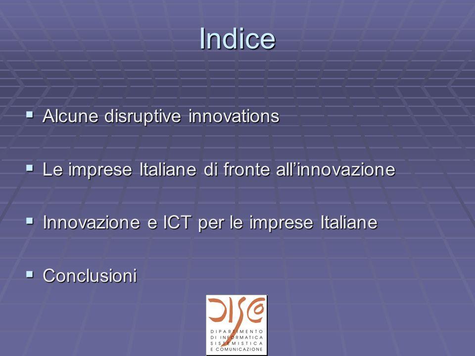 Indice Alcune disruptive innovations Alcune disruptive innovations Le imprese Italiane di fronte allinnovazione Le imprese Italiane di fronte allinnov