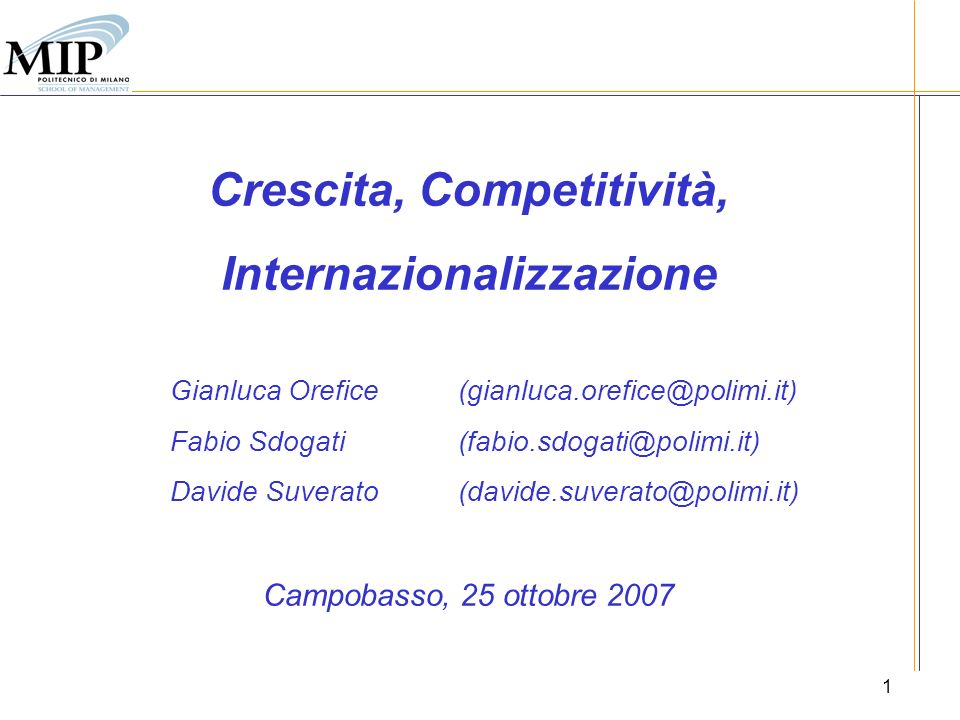 1 Crescita, Competitività, Internazionalizzazione Gianluca Orefice (gianluca.orefice@polimi.it) Fabio Sdogati (fabio.sdogati@polimi.it) Davide Suverat
