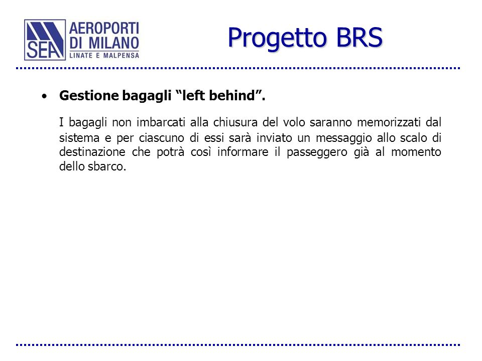 Progetto BRS Gestione bagagli left behind. I bagagli non imbarcati alla chiusura del volo saranno memorizzati dal sistema e per ciascuno di essi sarà