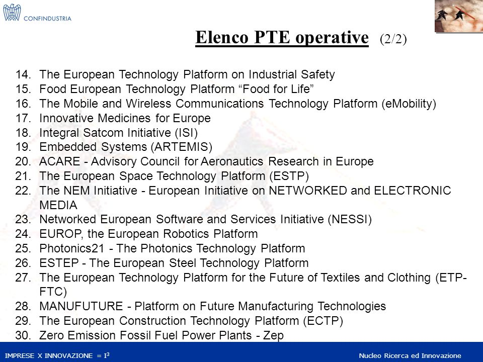 IMPRESE X INNOVAZIONE = I 3 Nucleo Ricerca ed Innovazione Elenco PTE operative (2/2) 14. The European Technology Platform on Industrial Safety 15. Foo