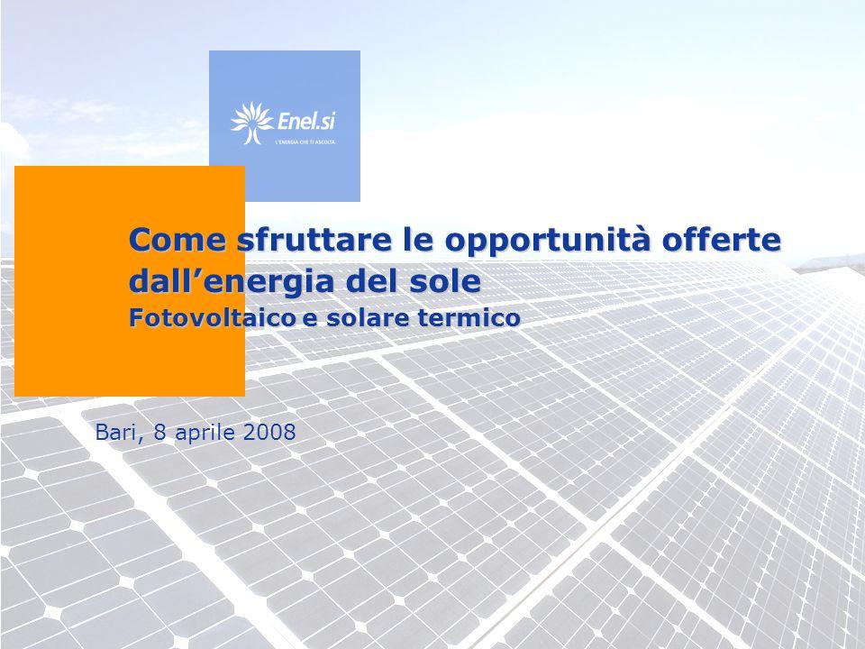 Bari, 8 aprile 2008 Come sfruttare le opportunità offerte dallenergia del sole Fotovoltaico e solare termico