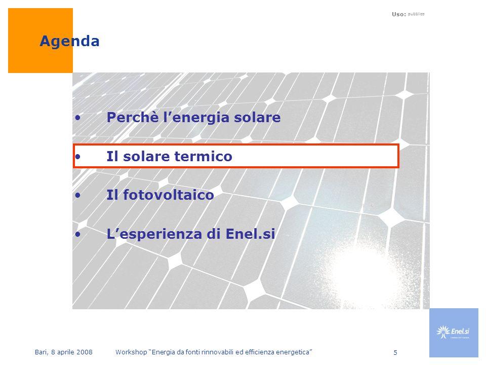 Uso: pubblico Bari, 8 aprile 2008 Workshop Energia da fonti rinnovabili ed efficienza energetica 5 Perchè lenergia solare Il solare termico Il fotovoltaico Lesperienza di Enel.si Agenda