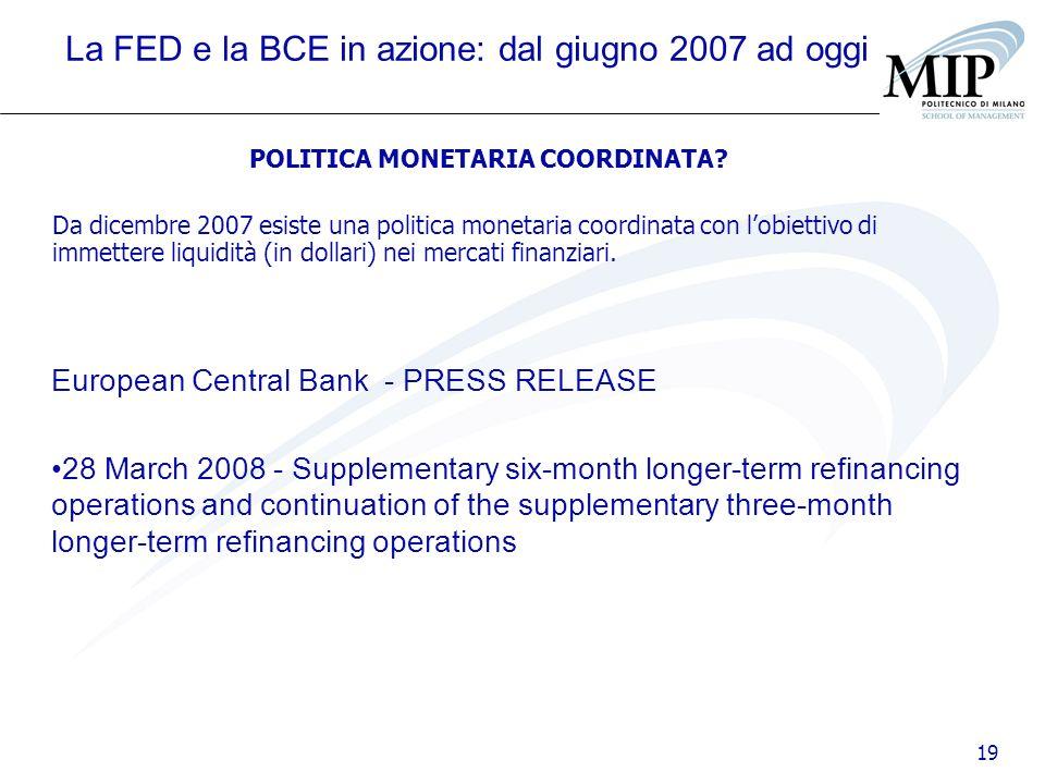 19 La FED e la BCE in azione: dal giugno 2007 ad oggi POLITICA MONETARIA COORDINATA? Da dicembre 2007 esiste una politica monetaria coordinata con lob