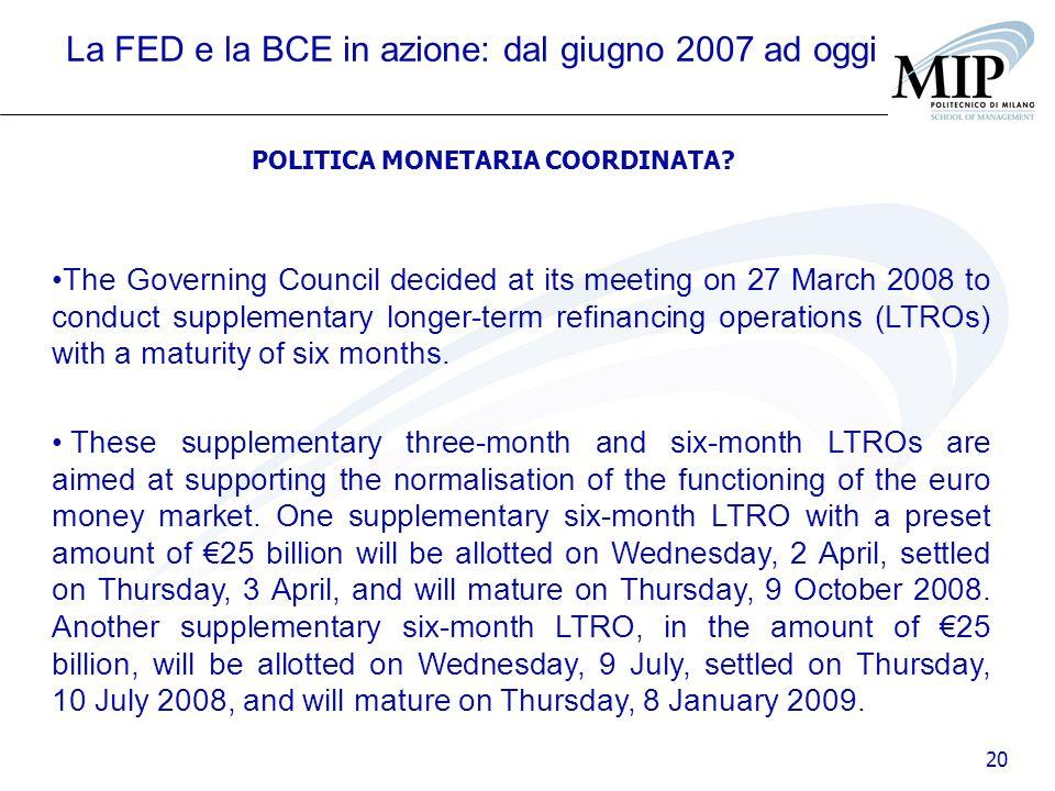 20 La FED e la BCE in azione: dal giugno 2007 ad oggi POLITICA MONETARIA COORDINATA? The Governing Council decided at its meeting on 27 March 2008 to