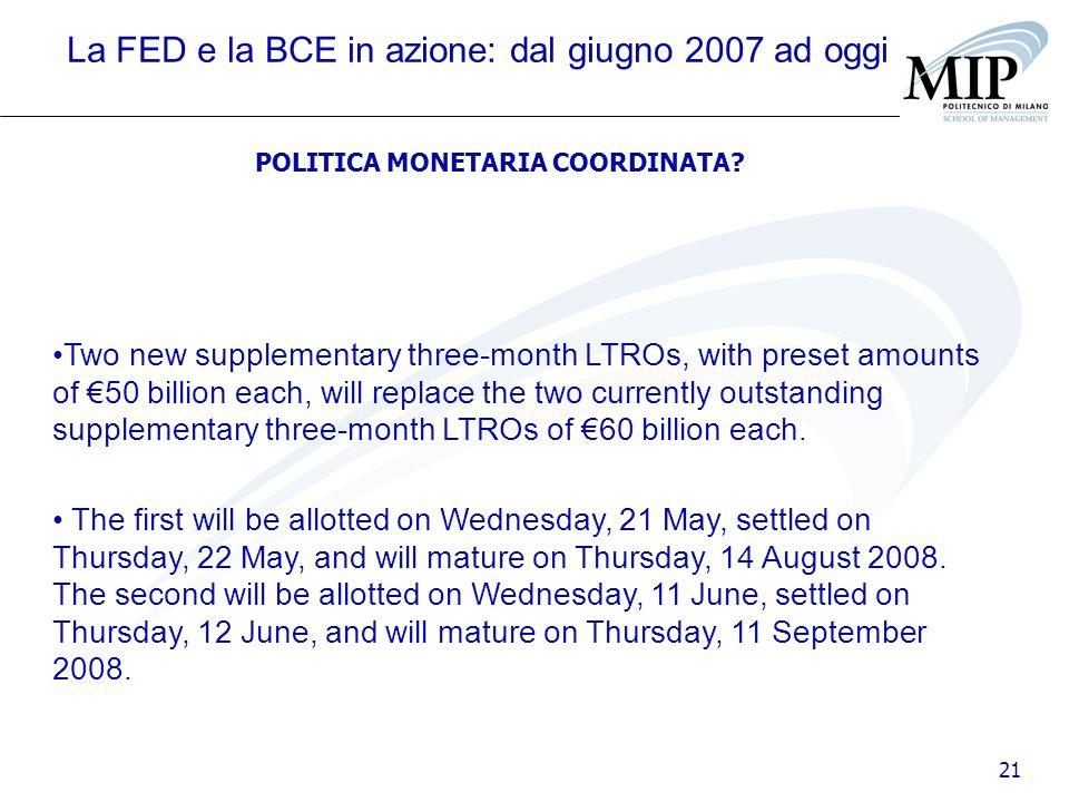 21 La FED e la BCE in azione: dal giugno 2007 ad oggi POLITICA MONETARIA COORDINATA? Two new supplementary three-month LTROs, with preset amounts of 5