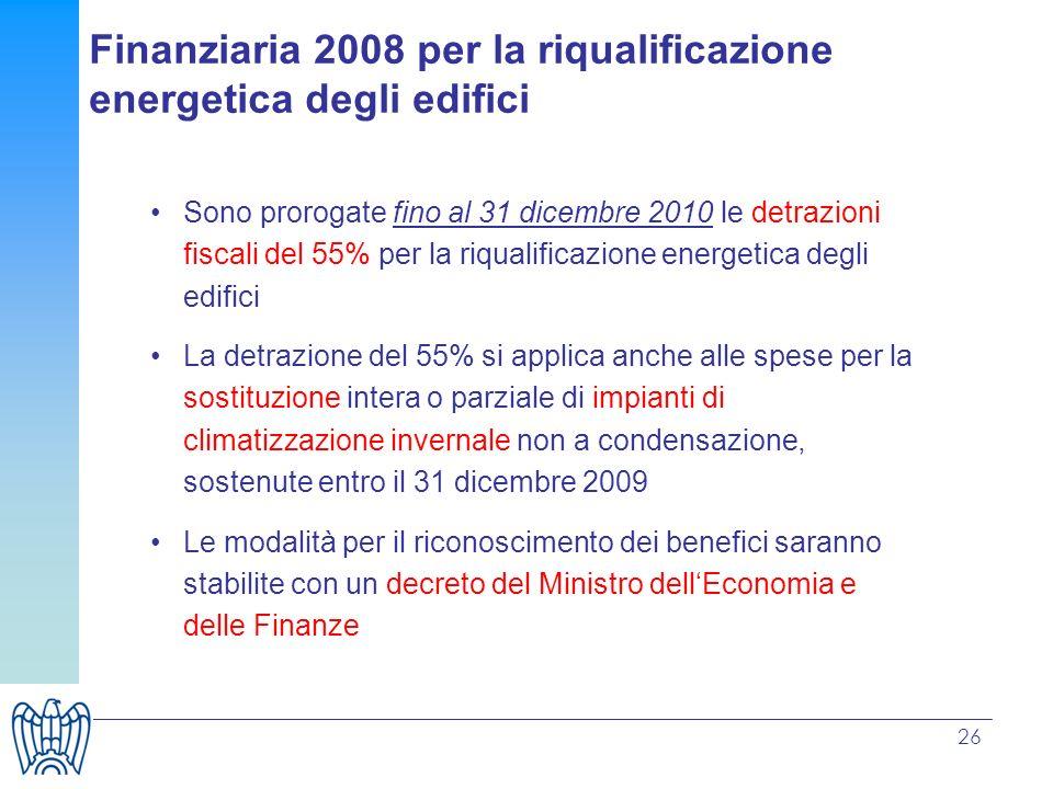 26 Sono prorogate fino al 31 dicembre 2010 le detrazioni fiscali del 55% per la riqualificazione energetica degli edifici La detrazione del 55% si app