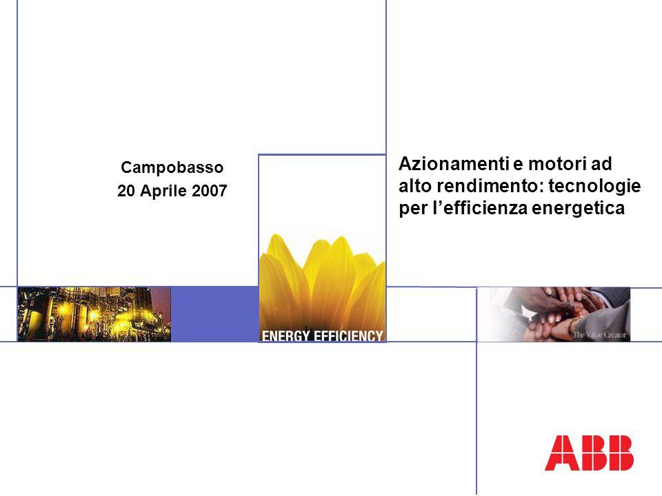Azionamenti e motori ad alto rendimento: tecnologie per lefficienza energetica Campobasso 20 Aprile 2007