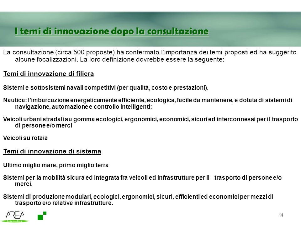14 I temi di innovazione dopo la consultazione La consultazione (circa 500 proposte) ha confermato limportanza dei temi proposti ed ha suggerito alcun