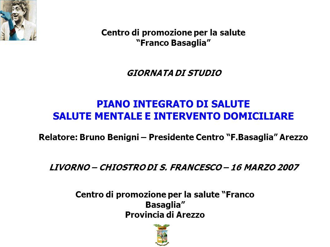 Centro di promozione per la salute Franco Basaglia GIORNATA DI STUDIO PIANO INTEGRATO DI SALUTE SALUTE MENTALE E INTERVENTO DOMICILIARE Relatore: Brun