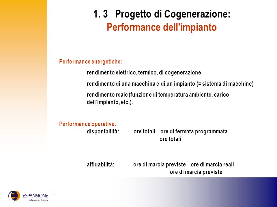 25 giugno 2002 1. 3 Progetto di Cogenerazione: Performance dellimpianto Performance energetiche: rendimento elettrico, termico, di cogenerazione rendi