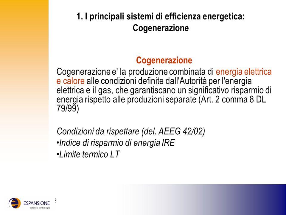 25 giugno 2002 Cogenerazione Cogenerazione e' la produzione combinata di energia elettrica e calore alle condizioni definite dall'Autorità per l'energ