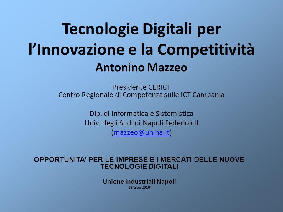 Tecnologie Digitali per lInnovazione e la Competitività Antonino Mazzeo Presidente CERICT Centro Regionale di Competenza sulle ICT Campania Dip. di In