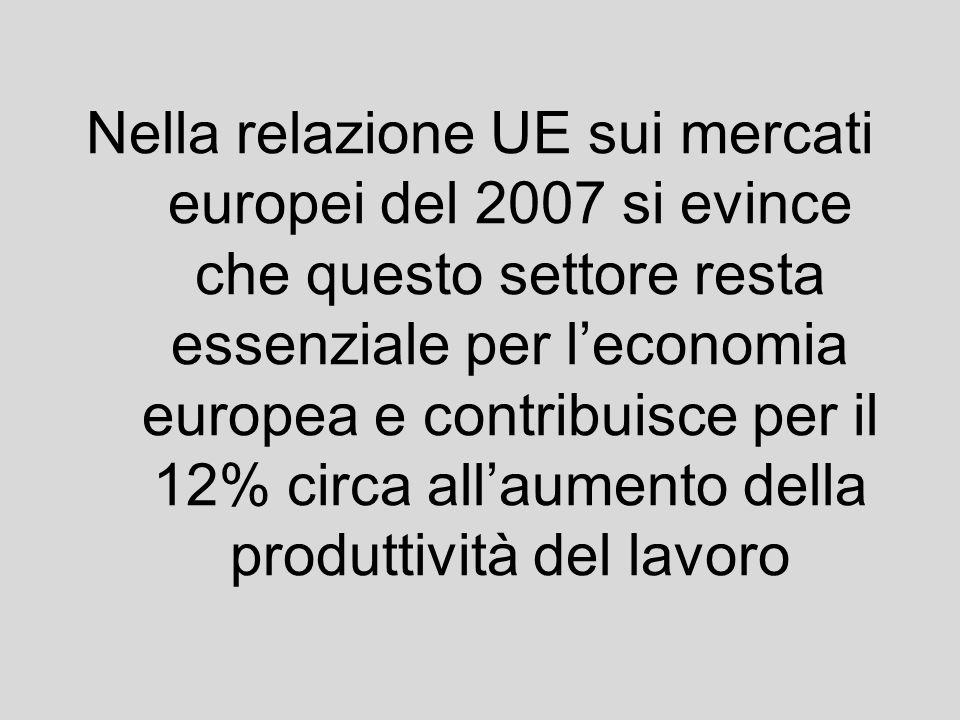 Nella relazione UE sui mercati europei del 2007 si evince che questo settore resta essenziale per leconomia europea e contribuisce per il 12% circa al