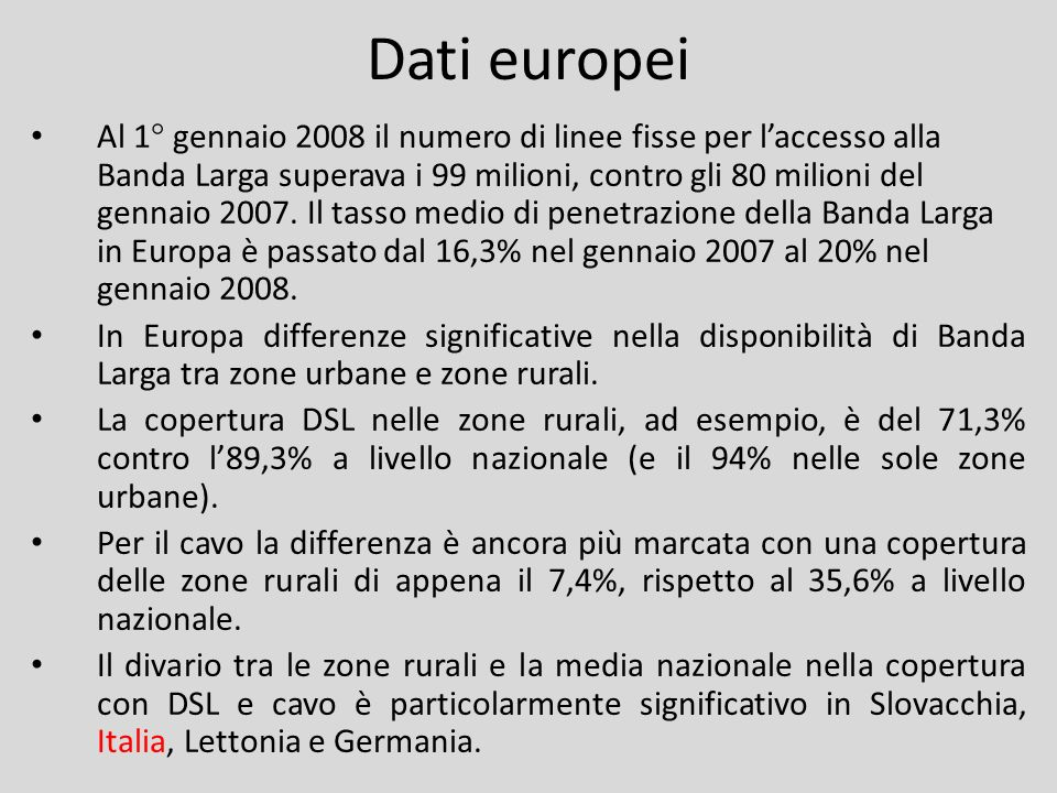 Dati europei Al 1° gennaio 2008 il numero di linee fisse per laccesso alla Banda Larga superava i 99 milioni, contro gli 80 milioni del gennaio 2007.