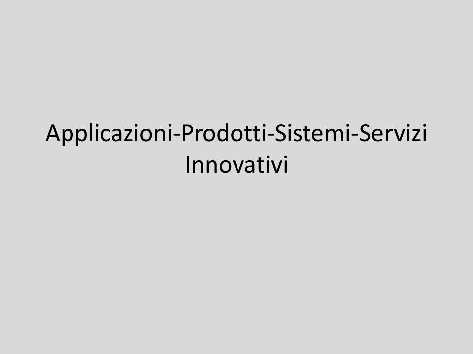 Applicazioni-Prodotti-Sistemi-Servizi Innovativi