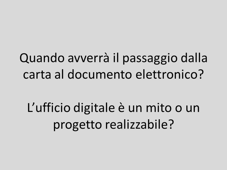 Quando avverrà il passaggio dalla carta al documento elettronico? Lufficio digitale è un mito o un progetto realizzabile?