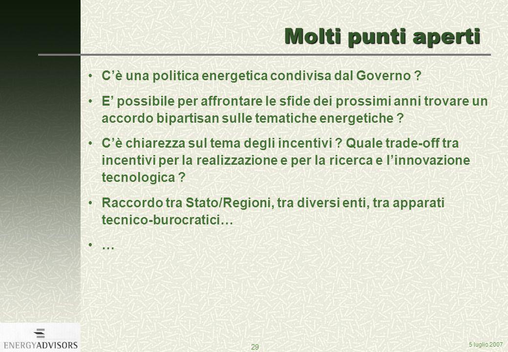 5 luglio 2007 29 Molti punti aperti Cè una politica energetica condivisa dal Governo .