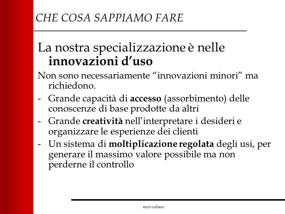 enzo rullani CHE COSA SAPPIAMO FARE La nostra specializzazione è nelle innovazioni duso Non sono necessariamente innovazioni minori ma richiedono. -Gr