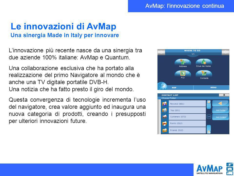 AvMap: linnovazione continua Le innovazioni di AvMap Una sinergia Made in Italy per innovare Linnovazione più recente nasce da una sinergia tra due az